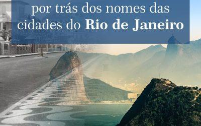 A história por trás dos nomes das cidades do Rio de Janeiro